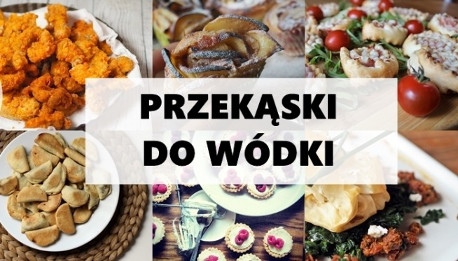 Przekąski Do Wódki Pomysły Na Imprezę Na Kuchnia Zszywkapl