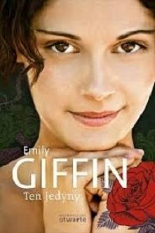 """Emily Giffin """"Ten jedyny"""". """"Ten jedyny"""" moim zdaniem jest najsłabszą książką tej autorki, a przeczytałam wszystkie."""