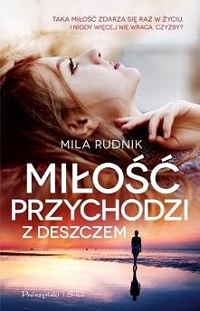 """""""Miłość przychodzi z deszczem"""" Mila Rudnik Jak dla mnie dobra książka jak ma się dosyć thrillerów:)tak dla zmiany klimatu:)Lekko się czyta:)uczuciowa.."""