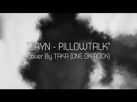 ZAYN - PILLOWTALK (Cover by Taka from ONE OK ROCK)