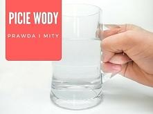 Prawdy i mity o piciu wody