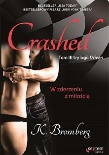 """K.Bromberg - W zderzeniu z miłością. (Driven #3) Zderzeni z miłością, w nieustającym """"na zawsze"""". Tom trzeci trylogii Driven Wydaje Ci się, że zwyciężyłaś. Ze swoim rozsądkiem i..."""
