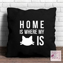 Poduszka Home is where my cat is ...