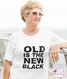 Koszulka tshirt z nadrukiem OLD IS THE NEW BLACK dla każdej nowoczesnej i modnej Babci
