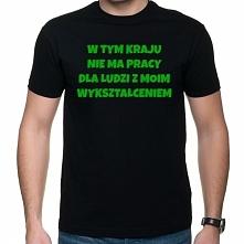 Koszulka W tym kraju nie ma pracy dla ludzi z moim wykształceniem - Świat wed...