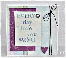 Every day I love you more :) Kartka walentynkowa