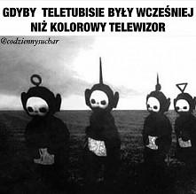 Gdyby teletubisie były wcześniej niż kolorowy telewizor