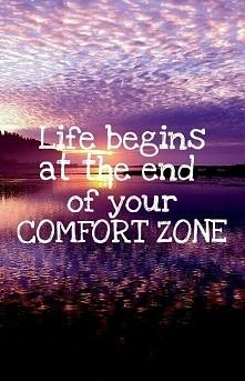 Życie zaczyna się na końcu twojej strefy komfortu.
