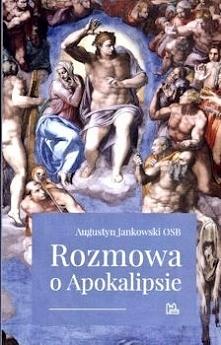 """Augustyn Jankowski w książce """"Rozmowa o Apokalipsie"""" w prostych słowach tłumaczy symbole pojawiające się w Księdze, opisuje ich znaczenie, wyjaśnia, jak je rozumieć. W..."""