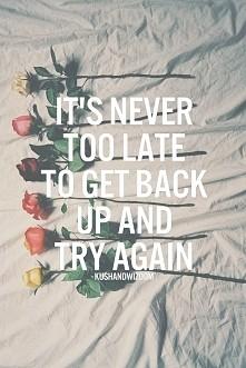 Nigdy nie jest za późno, żeby spróbować ponownie...