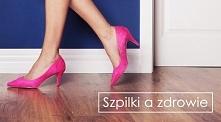 jak chodzenie w szpilkach wpływa na zdrowie kobiety???