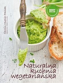 """Czym jest poradnik """"Naturalna kuchnia wegetariańska""""? W dużej mierze jest to ..."""