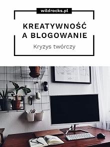 Blogowanie a kreatywność czyli  jak pokonać kryzys twórczy.