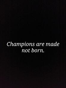 Zwycięzcą się stajesz, nie rodzisz.