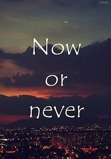 Teraz albo nigdy !