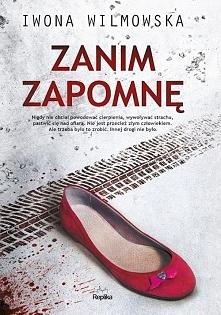 """Do przeczytania książki Iwony Wilmowskiej zachęcił mnie tytuł """"Zanim zapomnę""""..."""