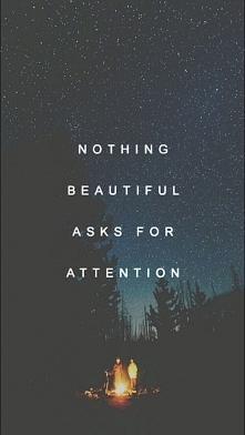 Nic pięknego zapytać o uwagę.  Nic pięknego być niezauważonym.