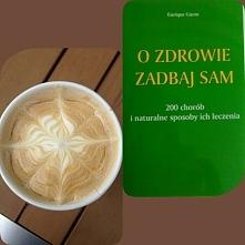 """Popołudnie z pyszną kawą i ciekawą lekturą :-) cytat z książki : """"Źródłem i podstawą medycyny współczesnej są produkty naturalne, które służą jako skuteczne lekarstwa domow..."""