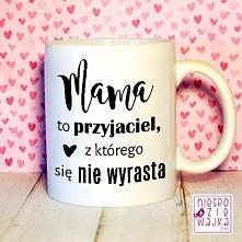 Mama to przyjaciel, z które...