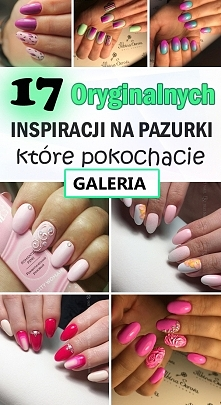 17 Oryginalnych Inspiracji na Pazurki, które pokochacie!