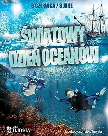 Światowy Dzień Oceanów - Obchodzony 8 czerwca na całym świecie, ma nam przypominać, że wszyscy jesteśmy zależni od oceanów, bez względu na to gdzie mieszkamy, dlatego też wszysc...