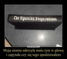 No one expects the Spanish Inquisition! :D