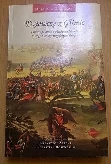 """""""Dziewczę z Gliwic i inne opowieści o oblężeniu Gliwic w czasie wojny tr..."""