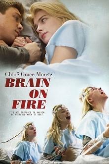 BRAIN ON FIRE (2016) - Pewnego dnia Susannah Cahalan obudziła się w szpitalnym pokoju, przywiązana do łóżka i pilnowana, niezdolna mówić i poruszać się. Jej kartoteka medyczna o...