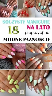 Soczysty Manicure na Lato 2017: 18 Propozycji na Modne Paznokcie