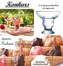 Konkurs z Kuchenne Promocje. Wygraj zestaw pucharków do lodów. *kliknij w zdj...
