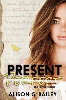 PRESENT PERFECT  Amanda Kelly spędziła całe swoje życie, starając się kontrolować każdy jeGO aspekt, dążąc do doskonałości. Jedyną rzeczą, którą myślała,że była doskonała w życi...