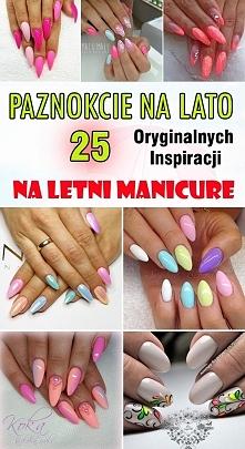Piękne PAZNOKCIE NA LATO – 25 Oryginalnych Inspiracji na Letni Manicure