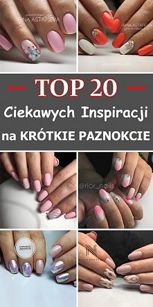 TOP 20 Ciekawych Inspiracji na KRÓTKIE PAZNOKCIE