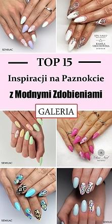 Top 15 Inspiracji na Paznok...