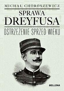 Sprawa Dreyfusa, niekiedy niesłusznie nazywana aferą, odbiła się szerokim ech...