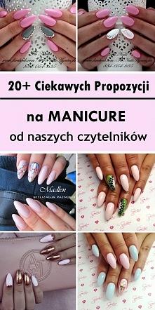 20+ Ciekawych Propozycji na Manicure od Naszych Czytelników