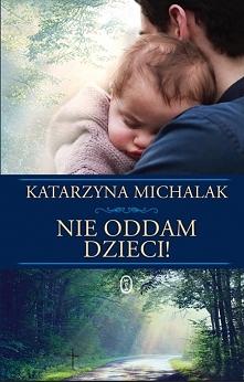 Najmocniejsza powieść Katarzyny Michalak. Roztrzaskuje serce na kawałki, wzbu...