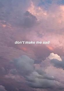 don't make me sad
