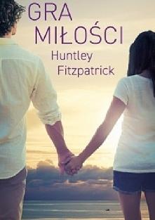 Huntley Fitzpatrick - Gra miłości *** Tim Mason jest chłopakiem, który najpra...