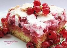 """ciasto porzeczkowe z bezą...  """"Ciasto jest nawet dobre i fajnie wygląda ..."""