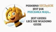 szczęście jest jak pszczółk...