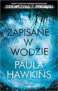 """Dobrze, że nie przekreśliłam autorki za jej nieudany (jak dla mnie) debiut. """"Zapisane w wodzie"""" to mroczna i tajemnicza historia, która wciąga już od pierwszych stron ..."""