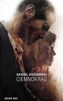 """""""Ciemnokrąg"""" Daniela Koziarskiego wywołał u mnie bardzo silne emocje. Autor s..."""