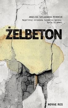 """""""Żelbeton"""" to realistyczna, bardzo mocna w swojej wymowie powieść. Co z niej ..."""