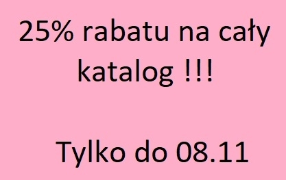 Rabat!!!25 % na cały katalog przy zakupach powyżej 50 zł :D Zapraszam :D