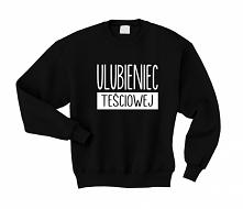 Bluza dla par zakochanych z nadrukiem ULUBIENIEC TEŚCIOWEJ - bluza dla niego ...