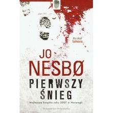 Jo Nesbo - Pierwszy śnieg  --> udostępnię pdf  Zima przychodzi do Oslo sto...