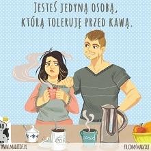 Jesteś jedyną osobą, którą toleruję przed kawą. Macie taką osobę? <3