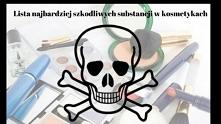 Najbardziej szkodliwe substancje w kosmetykach!