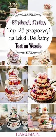 Naked Cake – 25 Propozycji na Lekki i Delikatny Tort na Wesele